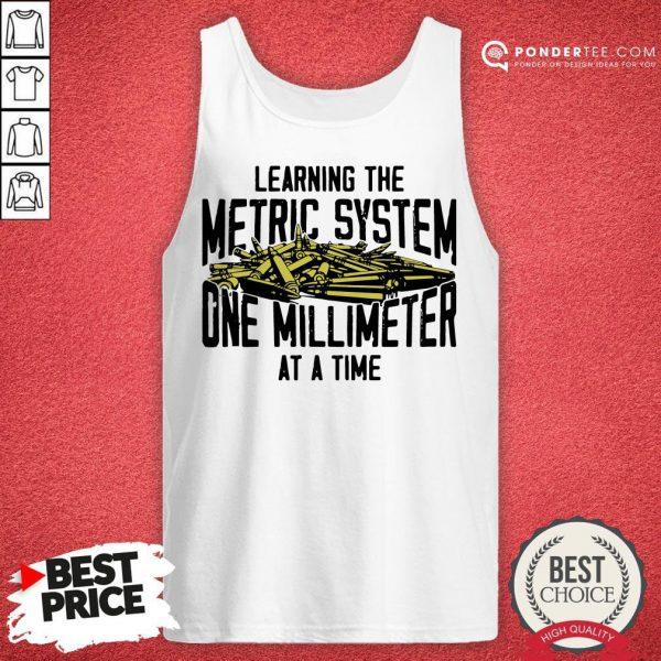 Learning The Metric System One Millimeter At A Time Tank Top - Desisn By Reallovetees.com