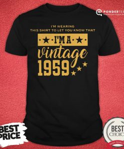 Let You Know I'm A Vintage 1959 Shirt - Desisn By Reallovetees.com