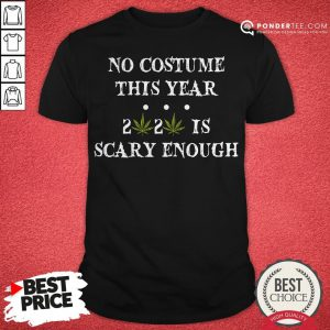 No Costume This Year 2020 Is Scary Enough Cannabis Shirt - Desisn By Reallovetees.com