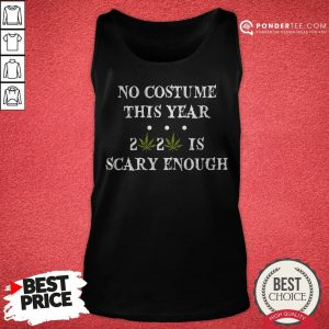 No Costume This Year 2020 Is Scary Enough Cannabis Tank Top - Desisn By Reallovetees.com