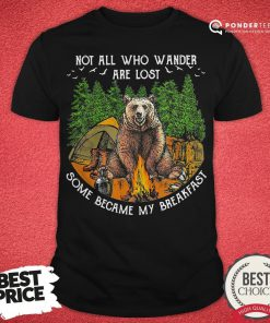 Not All Who Wander Are Lost Some Became My Breakfast Bear Shirt - Desisn By Reallovetees.com