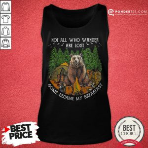 Not All Who Wander Are Lost Some Became My Breakfast Bear Tank Top - Desisn By Reallovetees.com