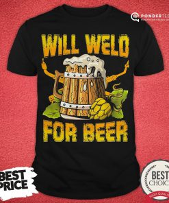 Official Will Weld For Beer Shirt - Desisn By Reallovetees.com
