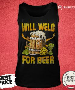 Official Will Weld For Beer Tank Top - Desisn By Reallovetees.com