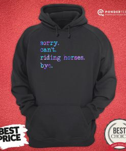 Sorry Can't Riding Horses Bye Hoodie - Desisn By Reallovetees.com
