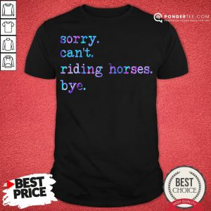 Sorry Can't Riding Horses Bye Shirt - Desisn By Reallovetees.com