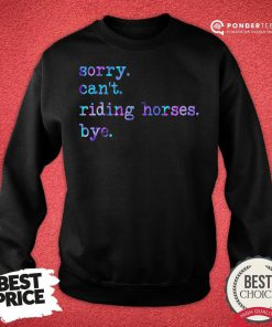 Sorry Can't Riding Horses Bye Sweatshirt - Desisn By Reallovetees.com