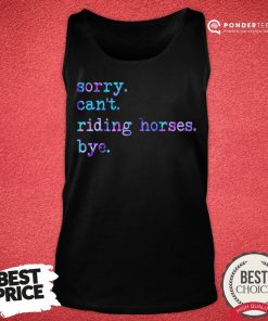 Sorry Can't Riding Horses Bye Tank Top - Desisn By Reallovetees.com