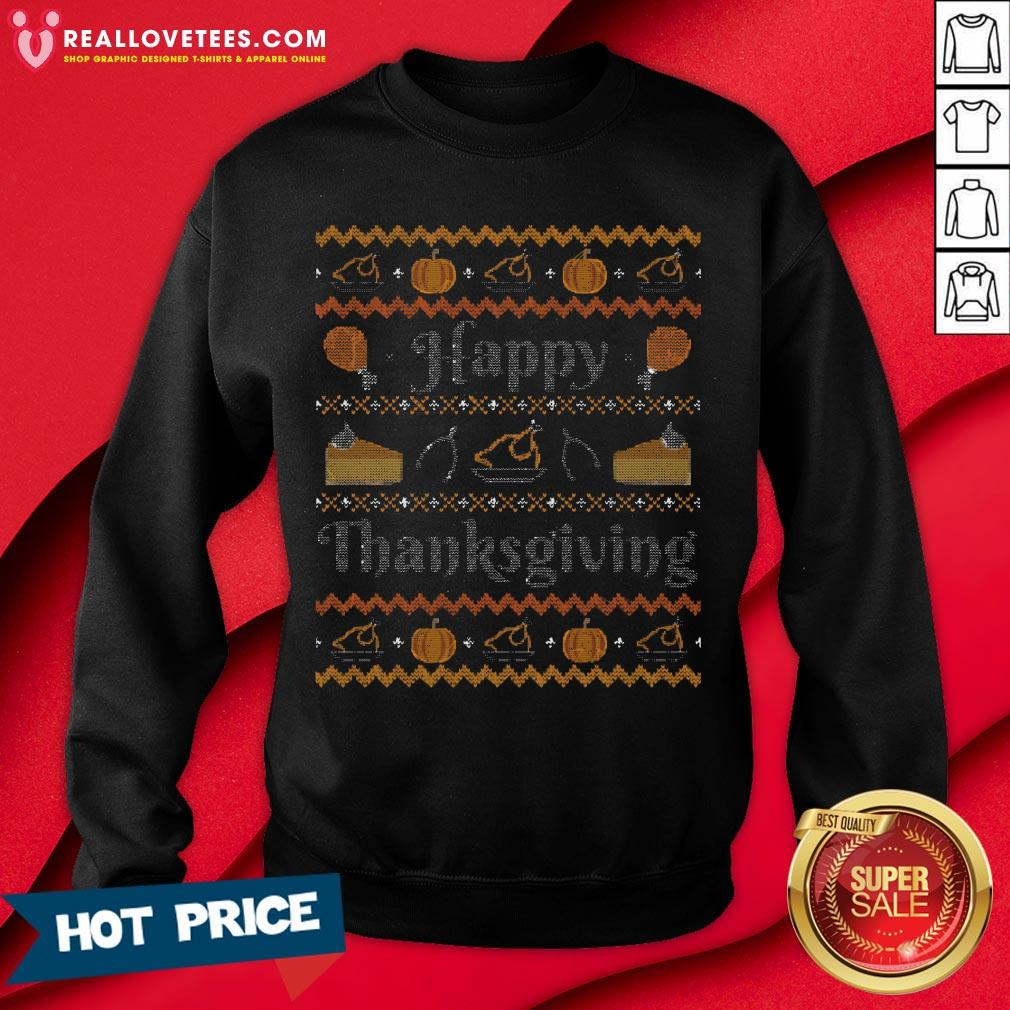 Sweet Happy Thanksgiving, Ugly Thanksgiving Sweater Sweatshirt - Design By Reallovetees.com