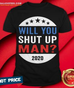 Vote Will You Shut Up 2020 Shirt