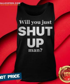 Will You Just Shut Up Man Tank Top