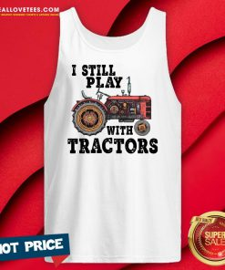 Beautiful I Still Play With Tractors Tank Top - Design By Reallovetees.com