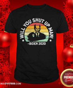 Will You Shut Up Man Joe Biden 2020 President Election Vintage Shirt - Design By Reallovetees.com