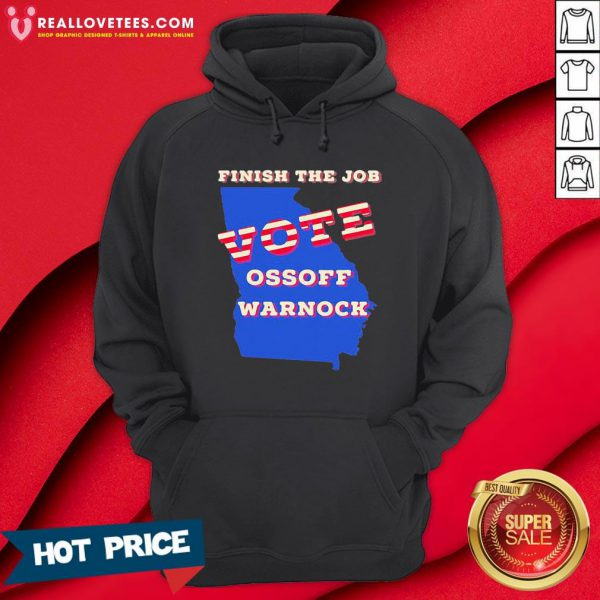 Cute Finish The Job Vote Ossoff Warnock Map Election Hoodie - Design By Reallovetees.com