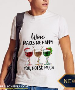 Funny Wine Makes Me Happy You Not So Much Christmas Shirt - Design By Reallovetees.com