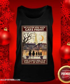 Cats No Matter How Much Cats Fight There Always Seem To Be Plenty Of Kittens Poster Tank Top - Design By Reallovetees.com