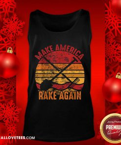 Make America Rake Again Mara Political Election Vintage Tank Top - Design By Reallovetees.com