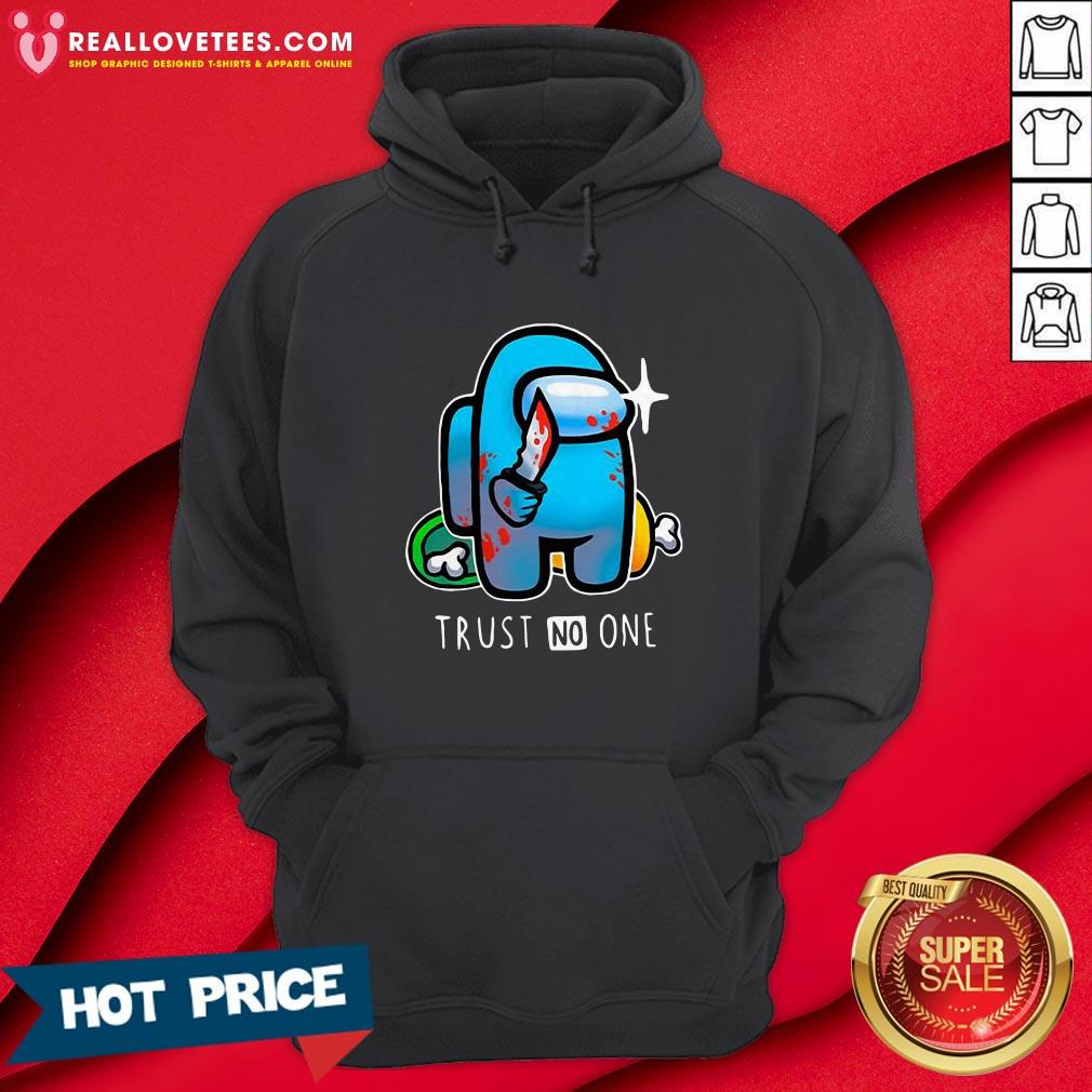 Hot Among Us Importer Trust No One Hoodie - Design By Reallovetees.com