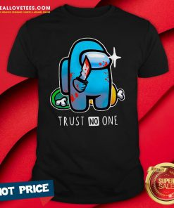 Hot Among Us Importer Trust No One Shirt - Design By Reallovetees.com