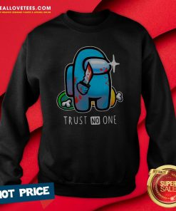 Hot Among Us Importer Trust No One Sweatshirt - Design By Reallovetees.com
