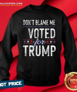 Hot Don't Blame Me Voted For Trump Election Stars Sweatshirt - Design By Reallovetees.com