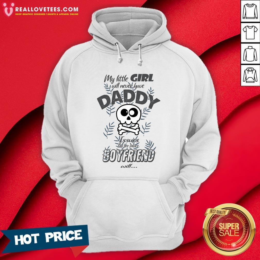 Hot My Little Girl Will Never Have Daddy Issues But Her Future Boyfriend Will Hoodie - Design By Reallovetees.com
