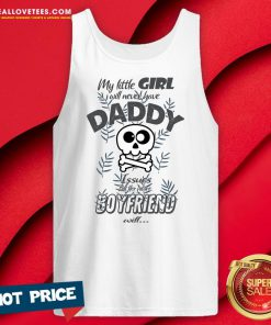 Hot My Little Girl Will Never Have Daddy Issues But Her Future Boyfriend Will Tank Top - Design By Reallovetees.com