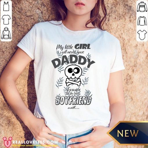 Hot My Little Girl Will Never Have Daddy Issues But Her Future Boyfriend Will V-neck - Design By Reallovetees.com