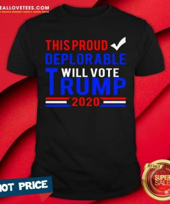 Hot This Proud Deplorable Will Vote Trump 2020 Shirt - Design By Reallovetees.com