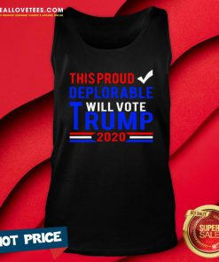Hot This Proud Deplorable Will Vote Trump 2020 Tank Top - Design By Reallovetees.com