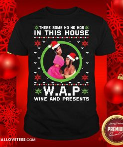 Cardi B There Some Ho Ho Hos In This House Wap Wine And Presents Christmas Shirt - Design By Reallovetees.com