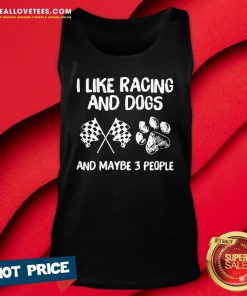Nice I Like Racing And Dogs And Maybe 3 People Tank Top - Design By Reallovetees.com