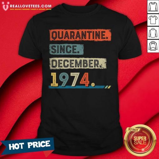 Nice Quarantine Since December 1974 46 Years Old Birthday Vintage Shirt - Design By Reallovetees.com