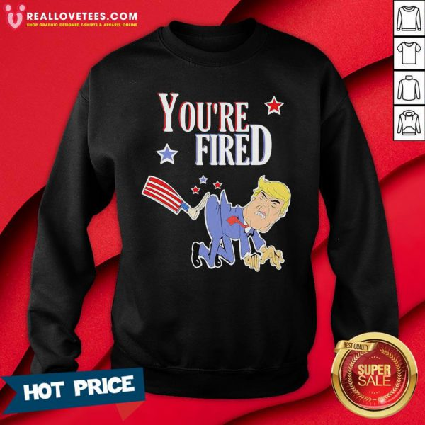 Nice You're Fired Donald Trump American Flag Sweatshirt - Design By Reallovetees.com