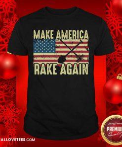 Make America Rake Again Us Flag Political Shirt - Design By Reallovetees.com