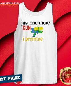 Perfect Just One More Gun I Promise Tank Top - Design By Reallovetees.com
