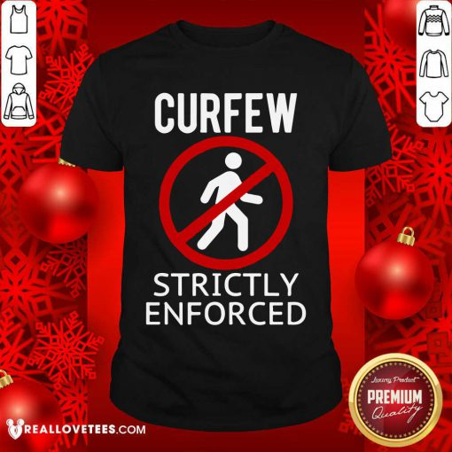 Curfew Strictly Enforced Quarantine Shirt - Design By Reallovetees.com