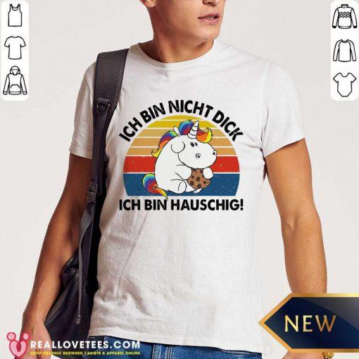 Ich Bin Nicht Dick Ich Bin Hauschig Einhorn Vintage Shirt - Design By Reallovetees.com