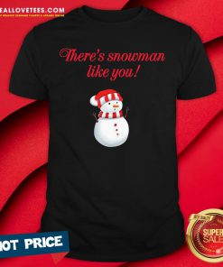 Pretty There's Snowman Like You Christmas Shirt - Design By Reallovetees.com