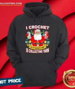 Pro Santa Claus I Crochet But My Favourite Hobby Is Collecting Yarn Christmas Hoodie - Design By Reallovetees.com