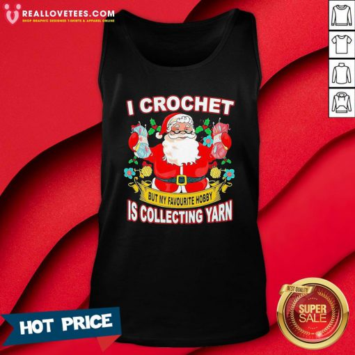 Pro Santa Claus I Crochet But My Favourite Hobby Is Collecting Yarn Christmas Tank Top - Design By Reallovetees.com