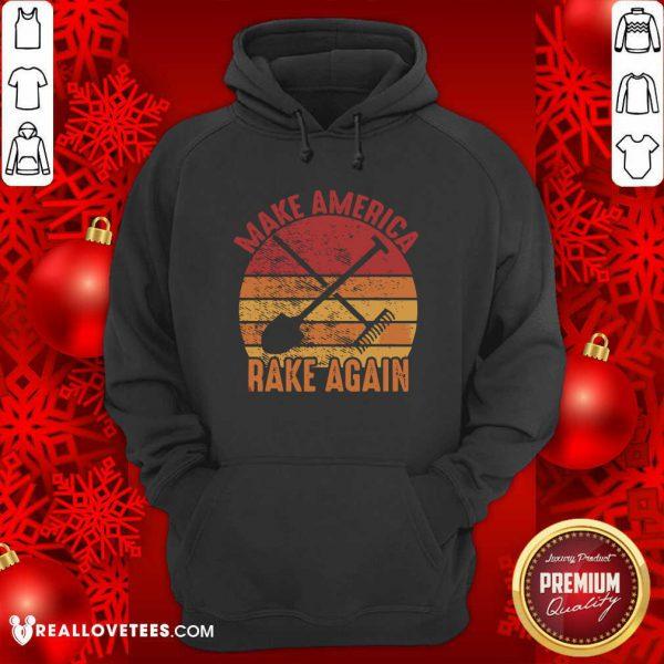 Make America Rake Again Political Election Vintage Hoodie - Design By Reallovetees.com