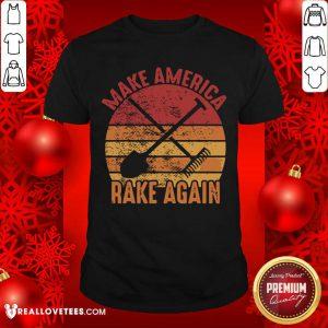 Make America Rake Again Political Election Vintage Shirt - Design By Reallovetees.com