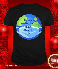 Mask Up It's The Right Thing To Do Earth Wear Mask Corona Virus Shirt - Design By Reallovetees.com