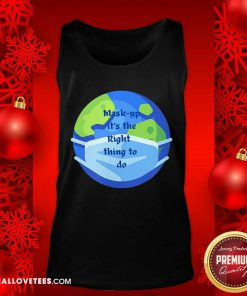 Mask Up It's The Right Thing To Do Earth Wear Mask Corona Virus Tank Top - Design By Reallovetees.com