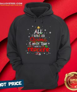 Top All I Want For Christmas Is More Time With My Trucker Hoodie - Design By Reallovetees.com