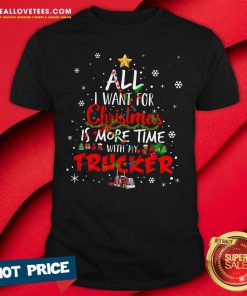 Top All I Want For Christmas Is More Time With My Trucker Shirt - Design By Reallovetees.com