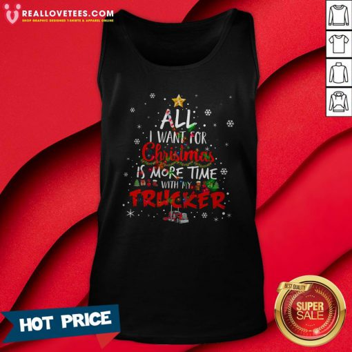 Top All I Want For Christmas Is More Time With My Trucker Tank Top - Design By Reallovetees.com