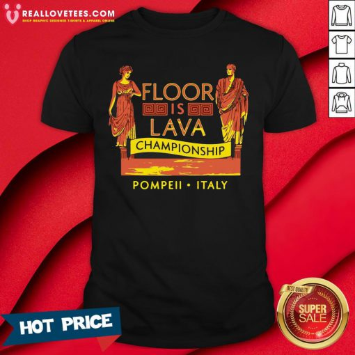 Top October 24 79 AD The Floor Is Lava Championship Pompeii Italy Shirt - Design By Reallovetees.com