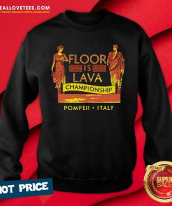Top October 24 79 AD The Floor Is Lava Championship Pompeii Italy Sweatshirt - Design By Reallovetees.com